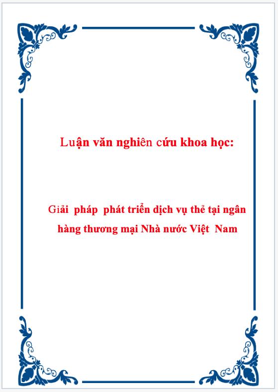 Luận văn nghiên cứu khoa học giải pháp phát triển dịch vụ thẻ tại ngân hàng Thương mại nhà nước Việt Nam