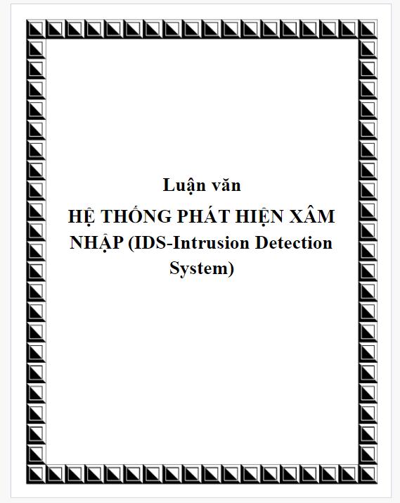 Luận văn HỆ THỐNG PHÁT HIỆN XÂM NHẬP (IDS-Intrusion Detection System)