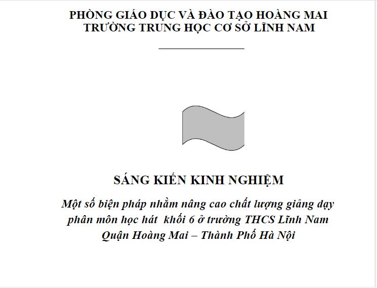 Sáng kiến kinh nghiệm nâng cao chất lượng giảng dạy phân môn học hát khối 6 ở trường THCS Lĩnh Nam