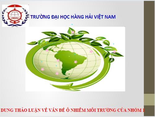 Slide thảo luận về vấn đề ô nhiễm môi trường hiện nay ở Việt Nam