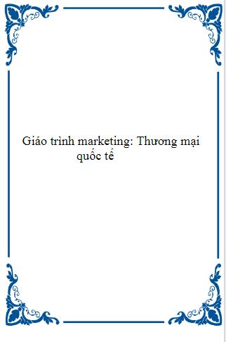 Tài liệu giáo trình marketing: Thương mại quốc tế